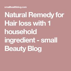 Natural Remedy for Hair loss with 1 household ingredient - small Beauty Blog