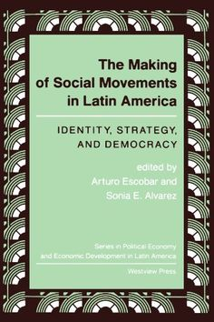 The Making Of Social Movements In Latin America: Identity, Strategy, And Democracy (Series in Political Economy and Economic Development in Lati) by Arturo Escobar, http://www.amazon.com/dp/0813312078/ref=cm_sw_r_pi_dp_52DJpb0JXHAVC