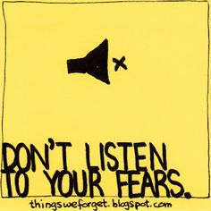 Don't listen to your fears.