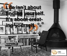 """""""Life isn't about finding yourself. It's about creating yourself""""."""