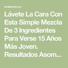 Lávete La Cara Con Esta Simple Mezcla De 3 Ingredientes Para Verse 15 Años Más Joven. Resultados Asombrosos!!! - FamiliaSalud.com