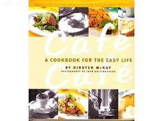 CAFE CAFE- A Cookbook for the Easy Life by Kirsten McKay Cafe Food Recipe Book by blue-betty - $11.00