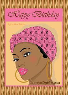 Birthday Card for women- To a wonderful woman! Beautiful African American (black) woman with natural hair wearing a pink head scarf. Black women. Birthday card for women, Afrocentric Card, African American Cards.  Original design by Isidra Sabio