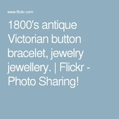 1800's antique Victorian button bracelet, jewelry jewellery. | Flickr - Photo Sharing!