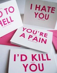 Awesome valentines day cards. Read the small print.  1. YOURE NOT just MY FRIEND youre my best friend 2. without LOVE life STINKS 3. i would GO TO HELL and back just to see you 4. I HATE when YOU are not here with me 5. when YOURE not with me A PAIN runs through my heart 6. ID KILL to be YOU