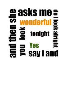 You Look Wonderful Tonight.  Eric Clapton