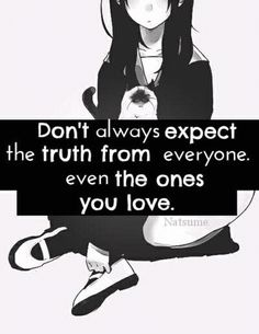 Don't always expect the truth from everyone, even the ones you love.