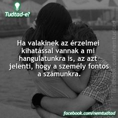 Ha valaki hatással van a hangulatunkra . Wallpaper Quotes, Picture Quotes, Did You Know, Fun Facts, Clever, Inspirational Quotes, Positivity, Happy, Tips