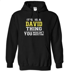 it is a/an DAVID thing you wouldnt understand - #custom sweatshirts #dress shirt. PURCHASE NOW => https://www.sunfrog.com/LifeStyle/it-is-aan-DAVID-thing-you-wouldnt-understand-5066-Black-11131101-Hoodie.html?60505
