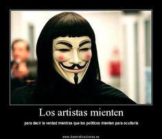 """""""Los artistas mienten para decir la verdad mientras que los políticos mienten para ocultarla."""" [V de Vendetta]"""