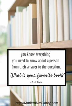 You know everything you need to know about a person from the answer to the question, What is your favorite book?   Modern Mrs Darcy