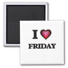 #I love Friday Magnet - #friday #fridays