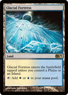 Glacial Fortress is known as a have land because if you have a plains or an island it comes into play untapped. Since we are only playing two colours there is a fairly good chance that it will come into play untapped.