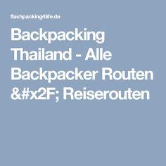 Backpacking Thailand - Alle Backpacker Routen / Reiserouten