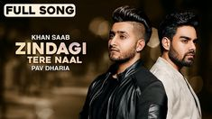 Zindagi Tere Naal is the latest Punjabi sad song which is sung by Khan Saab & Pav Dharia.