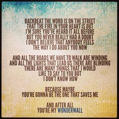 One of my favorite songs ever! Wonderwall by Oasis