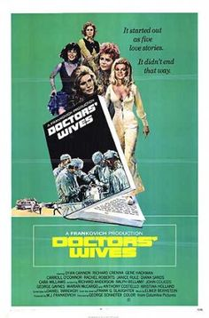 Doctors' Wives (1971)Stars: Dyan Cannon, Richard Crenna, Gene Hackman, Carroll O'Connor, Rachel Roberts, Janice Rule ~  Director: George Schaefer