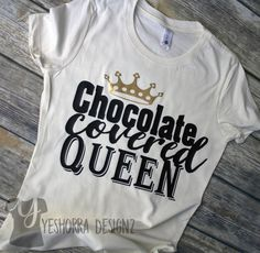 Melanin Shirt, Melanin Tee, Chocolate Queen Shirt, Melanin Poppin, Black Girl Magic, My Black Is Beautiful, Melanin Rich, Melanin Babe by YeshorraDesignz on Etsy https://www.etsy.com/listing/597926147/melanin-shirt-melanin-tee-chocolate
