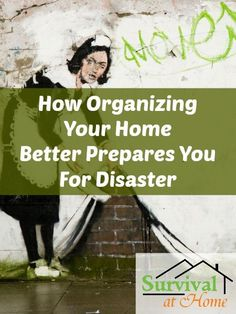 How Organizing Your Home Better Prepares You For Disaster (via Survival at Home)