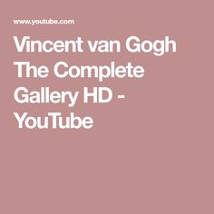 Vincent van Gogh The Complete Gallery HD - YouTube