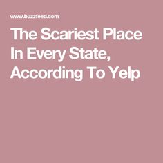 The Scariest Place In Every State, According To Yelp