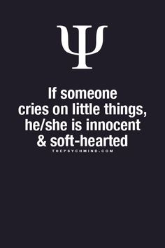If someone cries on little things, he/she is innocent and soft-hearted
