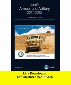 Janes Armour and Artillery 2011-2012 (9780710629609) Christopher F. Foss , ISBN-10: 0710629605  , ISBN-13: 978-0710629609 ,  , tutorials , pdf , ebook , torrent , downloads , rapidshare , filesonic , hotfile , megaupload , fileserve