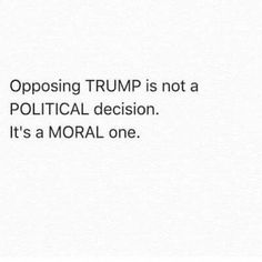 Opposing trump and the GOP...Morality, not politics.