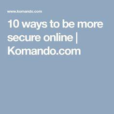 10 ways to be more secure online | Komando.com