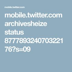 mobile.twitter.com archivesheize status 877789324070322176?s=09