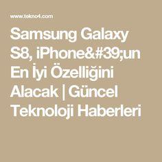Samsung Galaxy S8, iPhone'un En İyi Özelliğini Alacak   Güncel Teknoloji Haberleri