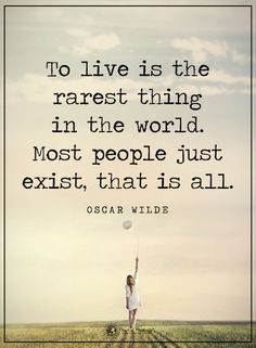 To live is the rarest thing in the world. Most people just exist, that is all. - Oscar Wilde #powerofpositivity #positivewords #positivethinking #inspirationalquote #motivationalquotes #quotes #life #love #world #oscarwilde