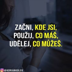 Začni, kde jsi, použij, co máš, udělej, co můžeš!  #motivace #uspech #sitovymarketing #czech #czechgirl #czechboy #slovak #motivation #lifequotes #success