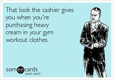 That look the cashier give you when you're purchasing heavy cream in your gym workout clothes. - Trim Healthy Mama Quote