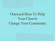 Outreach Ideas to Help Your Church Change Your Community provides 6 practices of churches that have reached out to create positive change that reflects God's l…