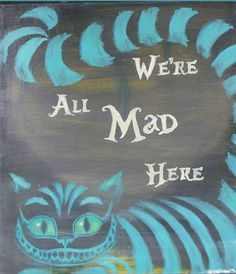 cat love quote quotes Alice In Wonderland Cheshire Cat wonderland insane mad were all mad here