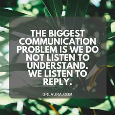 Listen to understand vs. Listen to reply