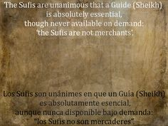 The Sufis are unanimous that a Guide (Sheikh) is absolutely essential, though never available on demand: 'the Sufis are not merchants'. Many Sufis are not guides. As with any other specialisation, teaching is a vocation, open only to those who are truly capable of discharging its functions.    Sufi Thought and Action Read the book, for free, here: http://idriesshahfoundation.org/books/sufi-thought-and-action/