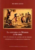 La Guitarra en Madrid (1750-1808) : con un catálogo de la música de ese periodo conservada en las bibliotecas madrileñas Publication Madrid : Sociedad Española de Musicología, 2016