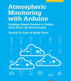 Atmospheric Monitoring With Arduino: Building Simple Devices To Collect Data About The Environment PDF