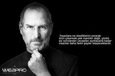 İnsanlara ne istediklerini sorarak ürün çıkarmak pek mantıklı değil, çünkü siz sorulardan cevapları ayıklayana kadar insanlar daha farklı şeyler isteyeceklerdir. - Steve Jobs