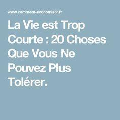 La Vie est Trop Courte : 20 Choses Que Vous Ne Pouvez Plus Tolérer.