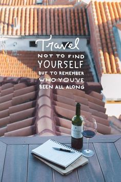 Travel not to find yourself but to remember who you've been all along