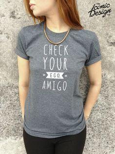 *CHECK YOUR EGO AMIGO T-shirt Top Funny Shirt, EBAY