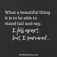I fell, but I survived. | Find more inspiration at Not So Mommy... | Inspirational Quotes | Motivational Quotes | Quotes about strength | Quotes to live by | Positive Quotes | Confidence Quotes | Life Quotes | Beautiful Truths | Strong Women Quotes | Encouragement Quotes | Childless Perspective | Overcoming Infertility | Infertility Hope