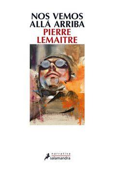 Nos vemos allá arriba, Pierre Lemaitre  ¡Cómo he disfrutado esta novela! Una sorpresa mayúscula, sobre todo porque cayó en mis manos de forma fortuita, sin tener antecedentes previos de ella. Cuando por fin conseguí despegarme de ella -tras un fin de semana totalmente dependiente de sus páginas-, indagué un poco, y resulta que está siendo un fenómeno de ventas en Francia, ampliamente alabada por la crítica y merecedora de varios premios literarios. Reading Lists, Book Lists, Back Of My Hand, Ebooks Pdf, Viera, My Books, Fresco, Tan Solo, Html