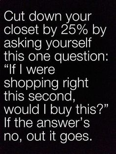 Simplify it to this one question. I definitely have a closet clean out to do! Ingenious Ways To De-Clutter Your Entire Life} Do It Yourself Organization, Closet Organization, Organization Quotes, Wardrobe Organiser, Diy Organisation, Organization Station, Organizar Closets, Minimalism Living, Fee Du Logis