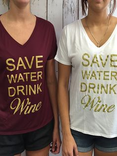 Save Water Drink Wine - Vneck Slouchy Tee New ladies vneck slouchy tees are in! Save Water and Drink Wine shirts