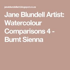 Jane Blundell Artist: Watercolour Comparisons 4 - Burnt Sienna