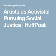 Artists as Activists: Pursuing Social Justice | HuffPost